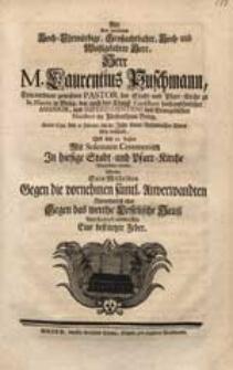 Als Der weyland [...] Herr M. Laurentius Puschmann [...] Anno 1734. den 12. Januar. [...] selig verschied [...] Wolte Sein Mitleiden [...] entwerffen Seine bestürtzte Feder.