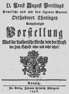 Deutliche und mit den eigenen Worten Orthodoxer Theologen Ausgefertigte Vorstellung Was die Lutherische Kirche von der Kraft der Heil. Schrift lehre und nicht lehre?