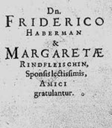 Dn. Friderico Haberman et Margaretae Rindfleischin, Sponsis lectissimis / Amici gratulantur.