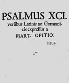 Psalmus XCI. versibus Latinis ac Germanicis expressus / a Mart. Opitio.