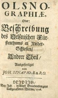Olsnographiae, Oder Bechreibung Des Oelßnischen Fürstenthums In Nieder-Schlesien. Andrer Theil [...] / von Johanne Sinapio [...]. T.2
