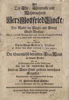 Als Der Edle [...] Herr Gottfried Lincke, [...] Den 17. Juni [...] in dem itzt-lauffenden 1714. Jahre sanfft und seelig entschlaffen [...] Wolte [...] Gegenwärtiges aus wohlmeinendem Hertzen überreichen M. Friedrich Ernst Scholtze [...].