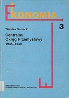 Centralny Okręg Przemysłowy 1936-1939 : wstępna faza programu uprzemysłowienia Polski