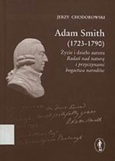 Adam Smith (1723-1790) : życie i dzieło autora Badań nad naturą i przyczynami bogactwa narodów