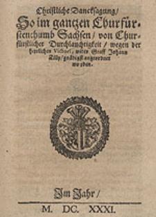 Christliche Dancksagung, So im gantzen Churfürstenthumb Sachsen von Churfürstlicher Durchlauchtigkeit wegen der [...] Victori wider Graff Johann Tilly [...] angeordnet worden.