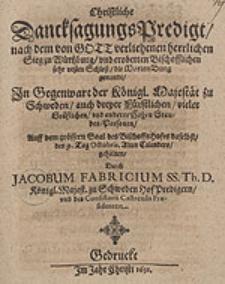 Christliche DancksagungsPredigt, nach dem von Gott verliehenen [...] Sieg zu Würtzburg und eroberten Bischofflichen [...] Schloß [...] / gehalten Durch Jacobum Fabricium [...].