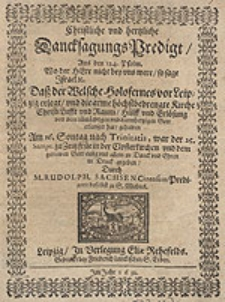 Christliche und hertzliche Dancksagungs Predigt [...] Daß der Welsche Holofernes vor Leipzig erlegt und die arme [...] Kirche Christi Lufft und Raum [...] erlanget hat gehalten [...] / Durch M. Rudolph. Sachsen [...].