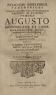 Felicitas Guelphica : Panegyricus Serenissimo [...] Domino Augusto Brunsuicens. et Lunaeburgensium duci [...] ipso Serenitatis eiusd. Natali LXXVI. [...] dictus / ab Enoch Gläsern [...].