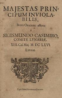 Majestas principum inviolabilis, brevi oratione asserta / a Sigismundo Casimiro, comite Lynariae [...].