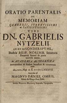 Oratio parentalis qua memoriam [...] Gabrielis Nützelii [...] veneratus est Magnus Daniel Omeis [...].