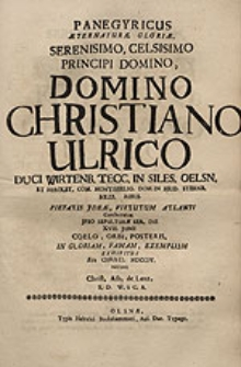 Panegyricus aeternaturae gloriae Serenissimo [...] Domino Christiano Ulrico, duci Wirtenb[ergensi] [...] in Siles[ia] Oelsn[ensi] [...] ipso sepulturae [...] die XVIII. Junii [...] exhibitus Aera Christi MDCCIV. / autore Christ[iano] Alb[erto] de Lenz [...].
