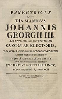 Panegyricus quem dis manibus Johannis Georgii III [...] Saxoniae electoris [...] consecravit inque Academia Altdorfina [...] recitavit Eucharius Gottlieb Rinck [...].