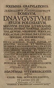 Solemnia gratulationis ad [...] Augustum II. regem Poloniarum [...] nomine Academiae Vitembergensis habitae / a Conr. Sam. Schurzfleischio [...].