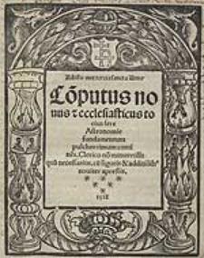 Computus novus et ecclesiasticus totius fere Astronomiae fundamentum pulcherrimum continens. Cracoviae 1518 ; cz. rps. : Additamenta circa Computum novum