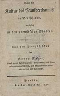 Ueber die Kultur des Maulbeerbaums in Deutschland, vorzüglich in den preußischen Staaten / Aus dem Französischen des Herrn Mayet [...].