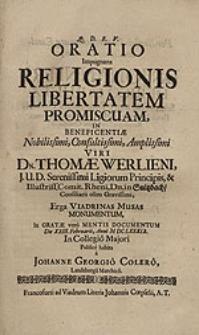 Oratio Impugnans religionis libertatem promiscuam, in beneficientiae [...] Thomae Werlieni [...] Erga Viadrinas Musas monumentum In gratae vero mentis documentum [...] habita / a Johanne Georgio Colero [...].