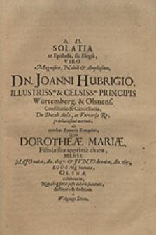 Solatia ut Epistola, sic Elegia [...] Joanni Hubrigio [...] ob acerbas Funeris Exequias, Quas Dorotheae Mariae, Filiolae suae [...] denatae [...] celebravit [...] / destinata & dedicata a Wolgango Stirio.