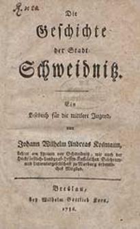 Die Geschichte der Stadt Schweidnitz :  Ein Lesebuch für die mittlere Jugend / von Johann Wilhelm Andreas Kosmann [...].