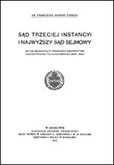 Sąd Trzeciej Instancyi i Najwyższy Sąd Sejmowy : na tle całokształtu organizacyi sądownictwa Rzeczypospolitej Krakowskiej (1815-1833)