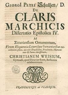 Georgii Petri Schultzen [...] De Claris Marchicis Disertatio Epistolica [...].