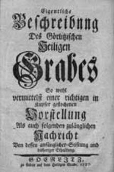 Eigentliche Beschreibung Des Görlitzischen Heiligen Grabes [...]