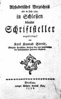 Alphabetisches Verzeichnis aller im Jahr 1774. in Schlesien lebender Schriftsteller / angefertiget von Karl Konrad Streit [...].
