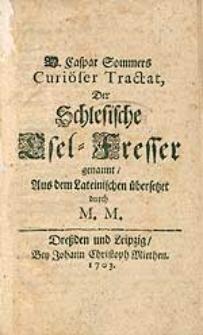 M. Caspar Sommers Curiöser Tractat, Der Schlesische Esel-Fresser genannt [...].