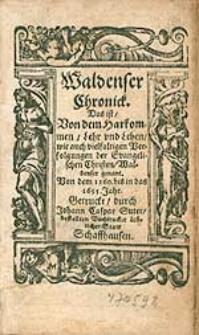 Waldenser Chronick : Das ist Von dem Harkommen, Lehr und Leben, wie auch vielfaltigen Verfolgungen der Evangelischen Christen, Waldenser genant :  Von dem 1160. bis in das 1655. Jahr.