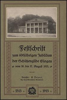 Festschrift zum 400jaehrigen Jubilaeum der Schützengilde Glogau vom 10. bis 17. August 1913