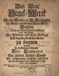 Das Neue Orgel - Werck in der Kirchen zu St.Bernhardin […] zu seegnen werden zu bestimender Andacht Alle Leibhber der schönen Gottes-Dienste [...].