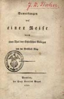 Bemerkungen auf einer Reise durch einen Theil des Schlesischen Gebirges und der Graffschaft Glaz.