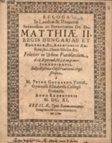 Ecloga in laudem & honorem [...] Matthiae II. regis Hungariae et Bohemiae [...] feliciter in urbem Vratislaviam d. 18. Septemb. [...] ingredientis / subjectissimae observationis ergo scripta a M. Petro Gothardo [...] Anno […] M.DC.XI.