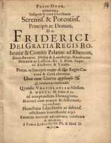 Pacis Odor, nimirum, Insignis & vere Christiana Sereniss. & Potentiss. Principis ac Domini, D N. Friderici Dei Gratia Regis Bohemiae […].