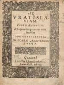 Ad Vratislaviam, Urbem Augustiss.& hujus cum procers tum incolas […].