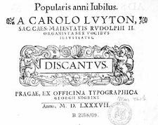 Popularis anni iubilus a Carolo Luyton sac: caes: Maiestatis Rudolphi II. [...] sex vocibus ilustratus