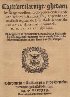 Corte verclaringe, ghedaen by Borgemeesteren, Schepenen ende Raedt der stadt van Antwerpen, nopende den aenslach teghen de selue stadt aengericht den XVII. deser maent Ianuarij [...].