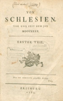 Von Schlesien vor und seit dem Jar MDCCXXXX. Erster [-zweiter] Teil.