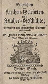 Nachrichten zur Kirchen-Gelehrten und Bücher-Geschichte; aus gedruckten und ungedruckten Schriften [...], Bd. 3.