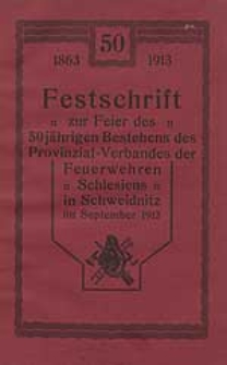 Festschrift zur Feier des 50jährigen Bestehens des Provinzial-Verbandes der Feuerwehr Schlesiens in Schweidnitz im September 1913. 1863-1913