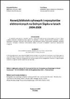 Rozwój bibliotek cyfrowych i repozytoriów elektronicznych na Dolnym Śląsku w latach 2004-2008