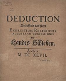 Deduction Betreffend das freye Exercitium Religionis Augustanae confessionis des Landes Schlesien.