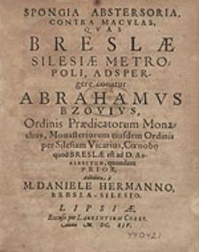 Spongia Abstersoria, Contra Maculas, Quas Breslae Silesiae Metropoli, Adspergere conatur Abrahamus Bzovius [...] /  Adhibita a M. Daniele Hermanno [...].
