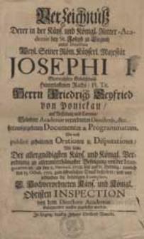 Verzeichniß Derer in der Käys. und Königl. Ritter-Academie bey St. Joseph zu Liegnitz [...] herausgegebenen Documenten u. Programmatum, Wie auch publice gehaltenen Orationen u. Disputationen, Wie solche [...] von der Inauguration an, als den 11. Novemb. 1708. bis auf St. Hedwig, nemlich den 15. Octob. 1712. zum öffentlichen Druck befördert und von jedweden die behörigen Exemplaria [...] von dem Direktore Academiae [...] zugestellet worden.