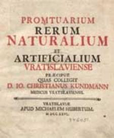 Promtuarium Rerum Naturalium Et Artificialium Vratislaviense Praecipue Quas Collegit D. Io.Christianus Kundmann Medicus Vratislaviensis.