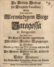 Die Göttliche Vorsorge für Königliche Familien: Welche nach erhaltenem Glorwürdigstem Siege bey Saragossa...
