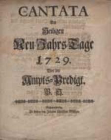 Cantata am heiligen Neu-Jahres-Tage 1729. vor der Ampts-Predigt B.S.