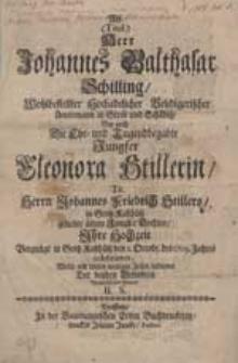 Als (Titul.) Herr Johannes Balthasar Schilling [...] wie auch die Ehr-und Jugendbegabte Jungster Eleonora Stillerin Tit. Herrn Johannes Friedrich Stillers [...] Vergnügt in Groß-Kaschütz den 1.Octobr. des 1709. Jahres celebrirten [...].