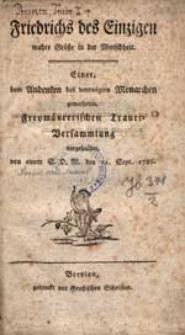Friedrich des Einzigen wahre Größe in der Menschheit. Einer dem Andenken des verewigten Monarchen geweihten, Freymäurerischen Trauer-Versammlung.