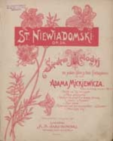Moja pieszczotka [z cyklu:] Siedem melodyj : na jeden głos z tow. fortepianu do słów Adama Mickiewicza