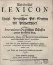 Alphabetisches Lexicon von denen Königl. Preußischen Post-Aemtern und Postwaertereyen in dem Souverainen Herzogthum Schlesien und der Grafschaft Glatz [...]